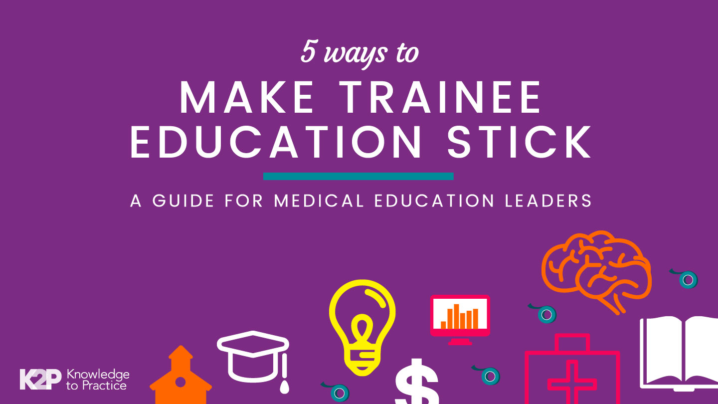 5 ways to make trainee education stick